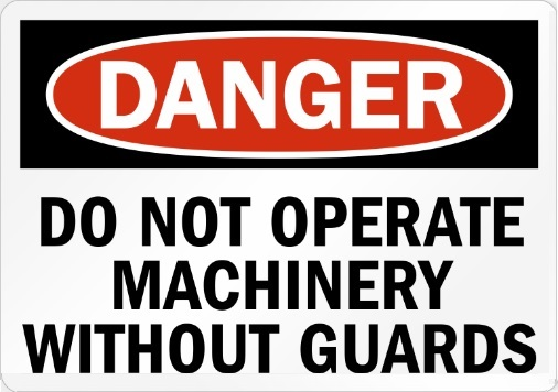 do not operate machinery without guards